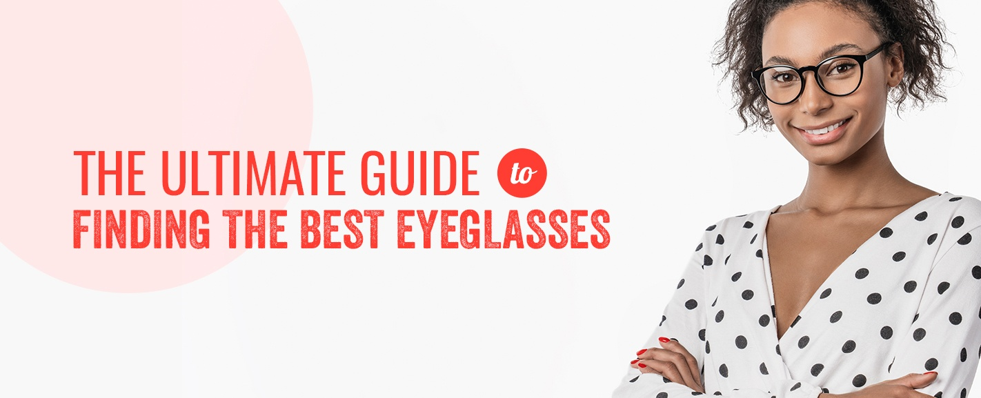 The ultimate guide to finding the best eyeglasses